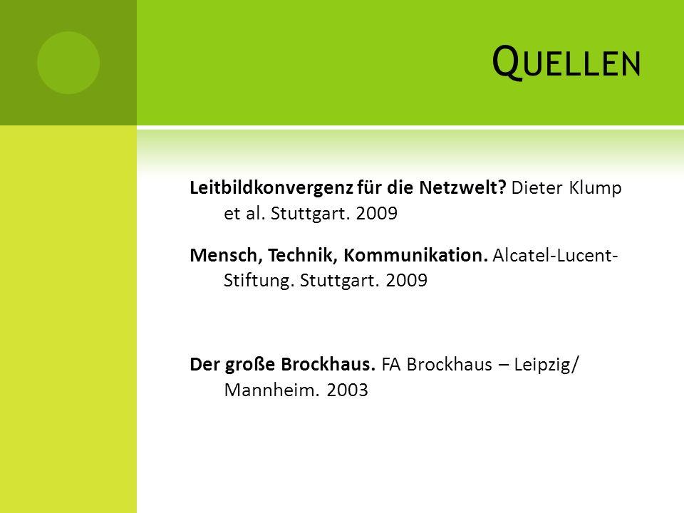 Q UELLEN Leitbildkonvergenz für die Netzwelt? Dieter Klump et al. Stuttgart. 2009 Mensch, Technik, Kommunikation. Alcatel-Lucent- Stiftung. Stuttgart.