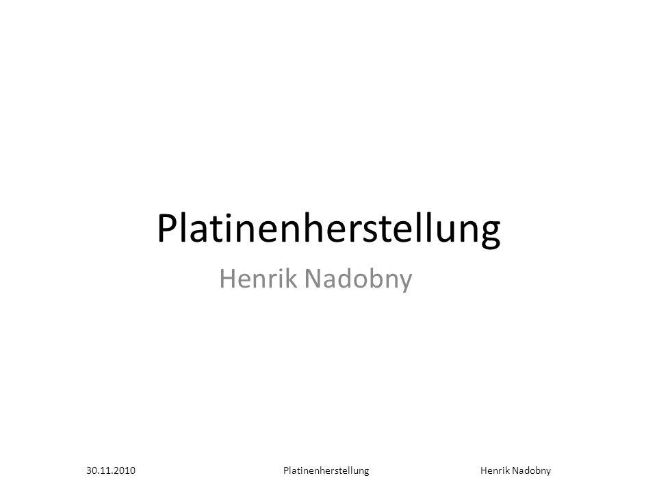 Platinenherstellung Henrik Nadobny 30.11.2010Platinenherstellung Henrik Nadobny