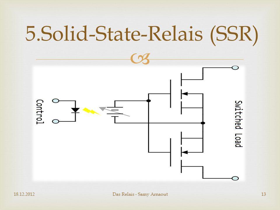 18.12.2012Das Relais - Samy Arnaout13 5.Solid-State-Relais (SSR)