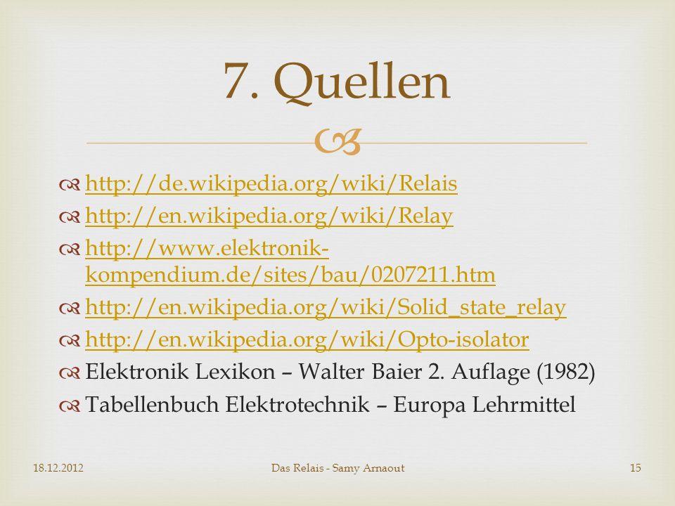 http://de.wikipedia.org/wiki/Relais http://en.wikipedia.org/wiki/Relay http://www.elektronik- kompendium.de/sites/bau/0207211.htm http://www.elektroni