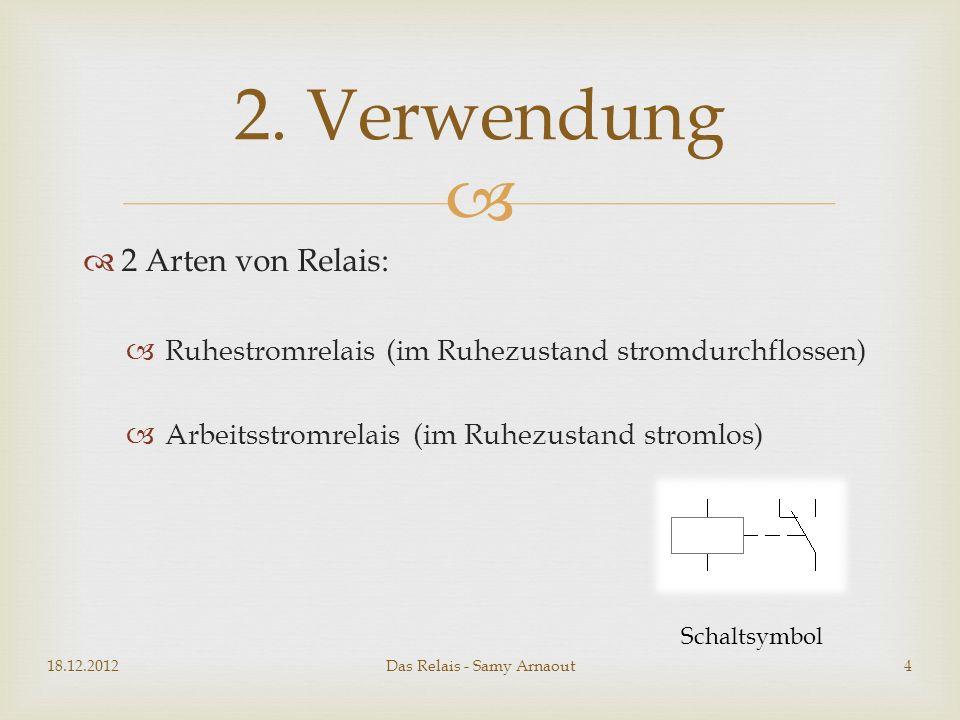 2 Arten von Relais: Ruhestromrelais (im Ruhezustand stromdurchflossen) Arbeitsstromrelais (im Ruhezustand stromlos) Das Relais - Samy Arnaout 2. Verwe