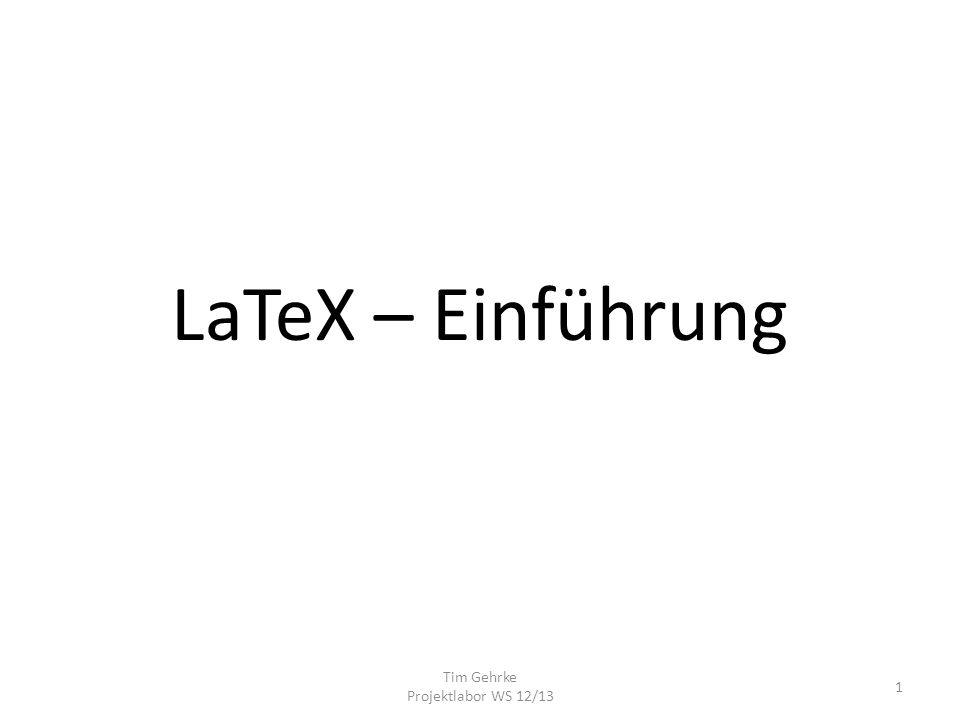 LaTeX – Einführung Tim Gehrke Projektlabor WS 12/13 1
