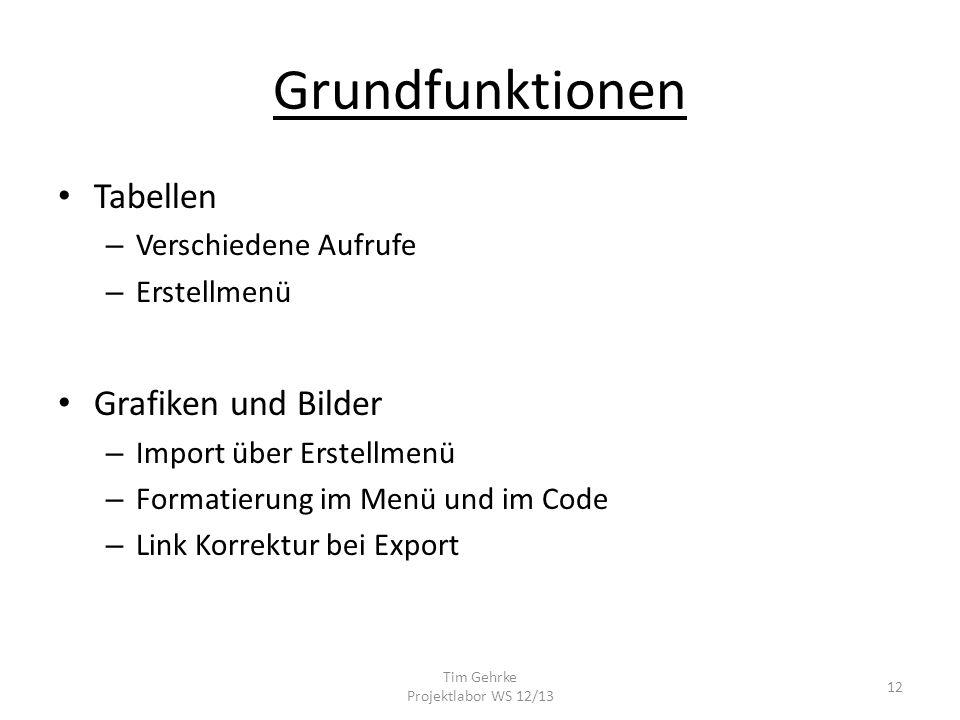 Grundfunktionen Tabellen – Verschiedene Aufrufe – Erstellmenü Grafiken und Bilder – Import über Erstellmenü – Formatierung im Menü und im Code – Link Korrektur bei Export Tim Gehrke Projektlabor WS 12/13 12