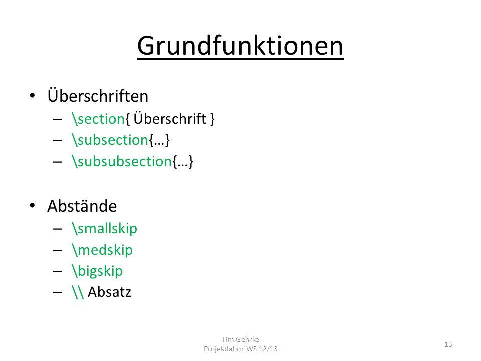 Grundfunktionen Überschriften – \section{ Überschrift } – \subsection{…} – \subsubsection{…} Abstände – \smallskip – \medskip – \bigskip – \\ Absatz Tim Gehrke Projektlabor WS 12/13 13