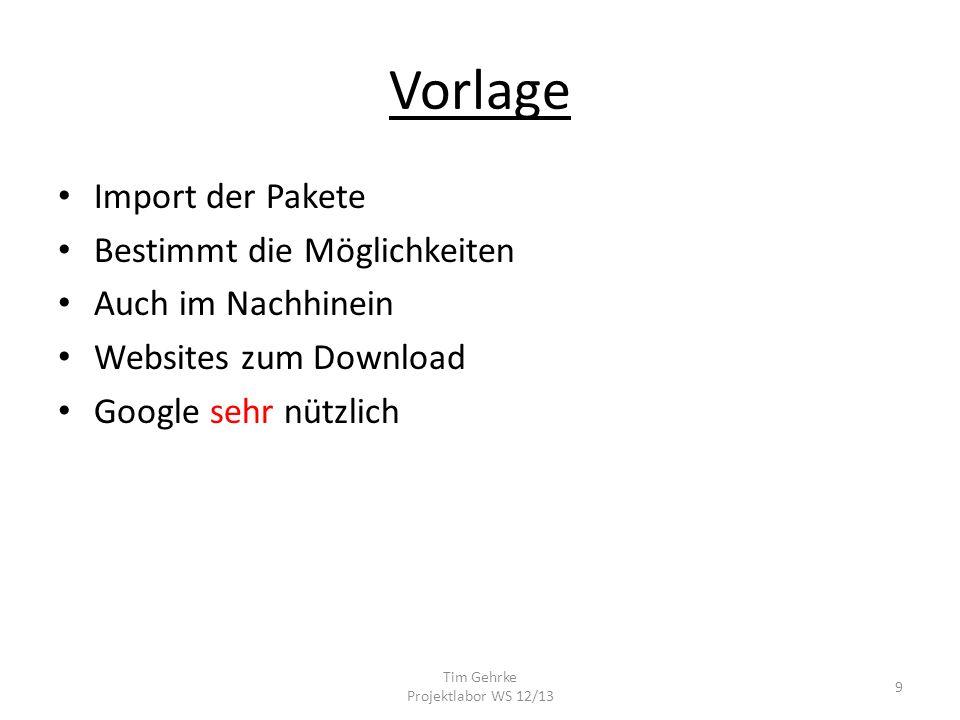 Vorlage Import der Pakete Bestimmt die Möglichkeiten Auch im Nachhinein Websites zum Download Google sehr nützlich Tim Gehrke Projektlabor WS 12/13 9