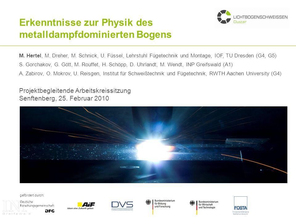 gefördert durch: Erkenntnisse zur Physik des metalldampfdominierten Bogens Projektbegleitende Arbeitskreissitzung Senftenberg, 25. Februar 2010 M. Her