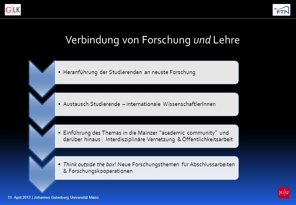 11. April 2013 | Johannes Gutenberg Universität Mainz Verbindung von Forschung und Lehre Heranführung der Studierenden an neuste ForschungAustausch St