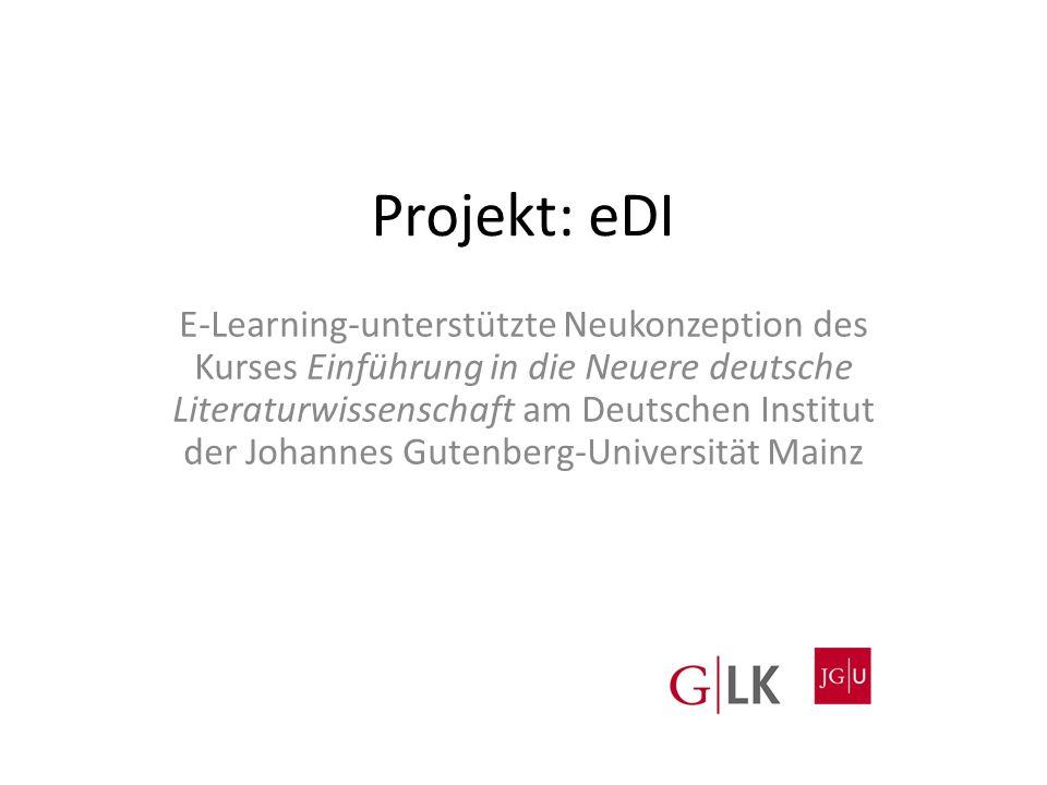 Projekt: eDI E-Learning-unterstützte Neukonzeption des Kurses Einführung in die Neuere deutsche Literaturwissenschaft am Deutschen Institut der Johannes Gutenberg-Universität Mainz