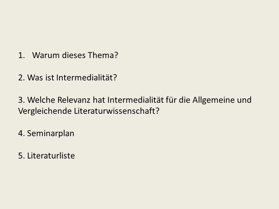1.Warum dieses Thema? 2. Was ist Intermedialität? 3. Welche Relevanz hat Intermedialität für die Allgemeine und Vergleichende Literaturwissenschaft? 4