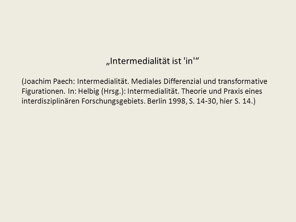 Intermedialität wird so zu einem modischen Terminus, der zwar in aller Munde, kaum aber klar definiert ist und – im Gegensatz etwa zum Konzept der Intertextualität – noch keiner eigenständigen Theoriebildung zugeführt wurde.