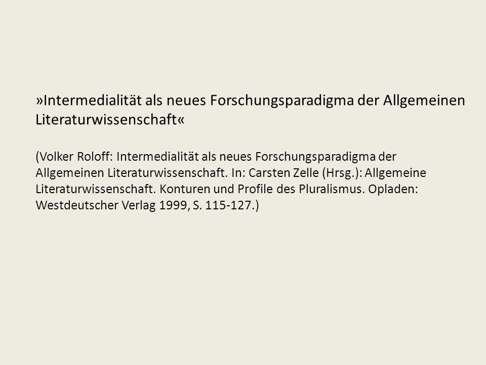 »Intermedialität als neues Forschungsparadigma der Allgemeinen Literaturwissenschaft« (Volker Roloff: Intermedialität als neues Forschungsparadigma de