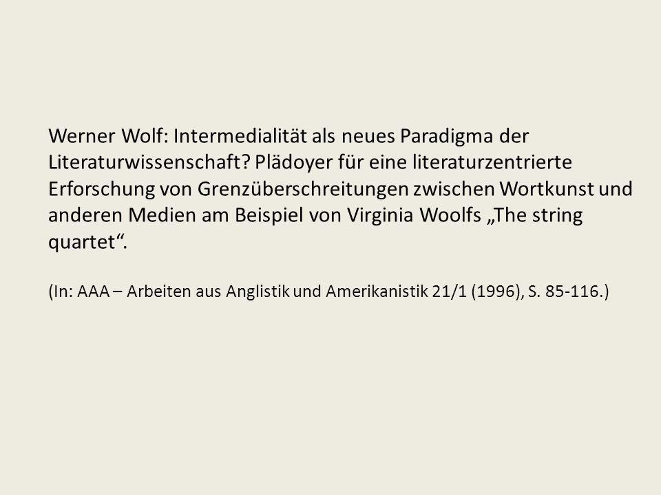 Werner Wolf: Intermedialität als neues Paradigma der Literaturwissenschaft? Plädoyer für eine literaturzentrierte Erforschung von Grenzüberschreitunge