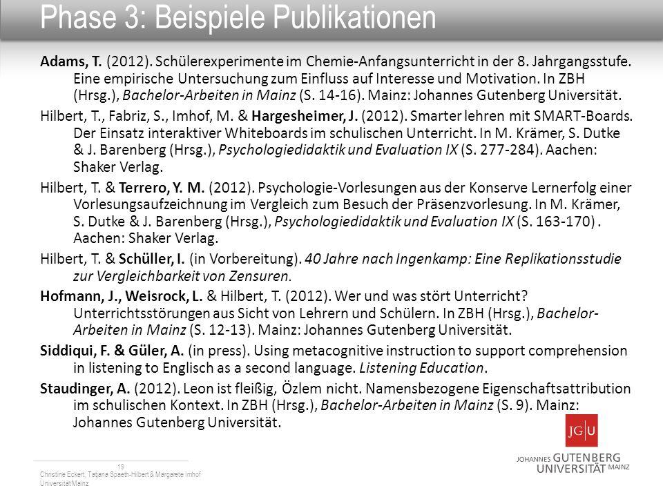 Phase 3: Beispiele Publikationen Adams, T. (2012). Schülerexperimente im Chemie-Anfangsunterricht in der 8. Jahrgangsstufe. Eine empirische Untersuchu