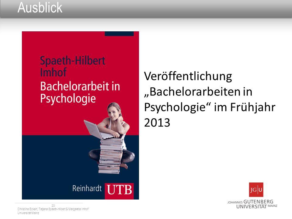 Ausblick Veröffentlichung Bachelorarbeiten in Psychologie im Frühjahr 2013 23 Christine Eckert, Tatjana Spaeth-Hilbert & Margarete Imhof Universität M