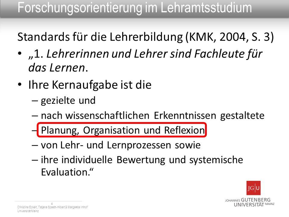 Forschungsorientierung im Lehramtsstudium Standards für die Lehrerbildung (KMK, 2004, S. 3) 1. Lehrerinnen und Lehrer sind Fachleute für das Lernen. I