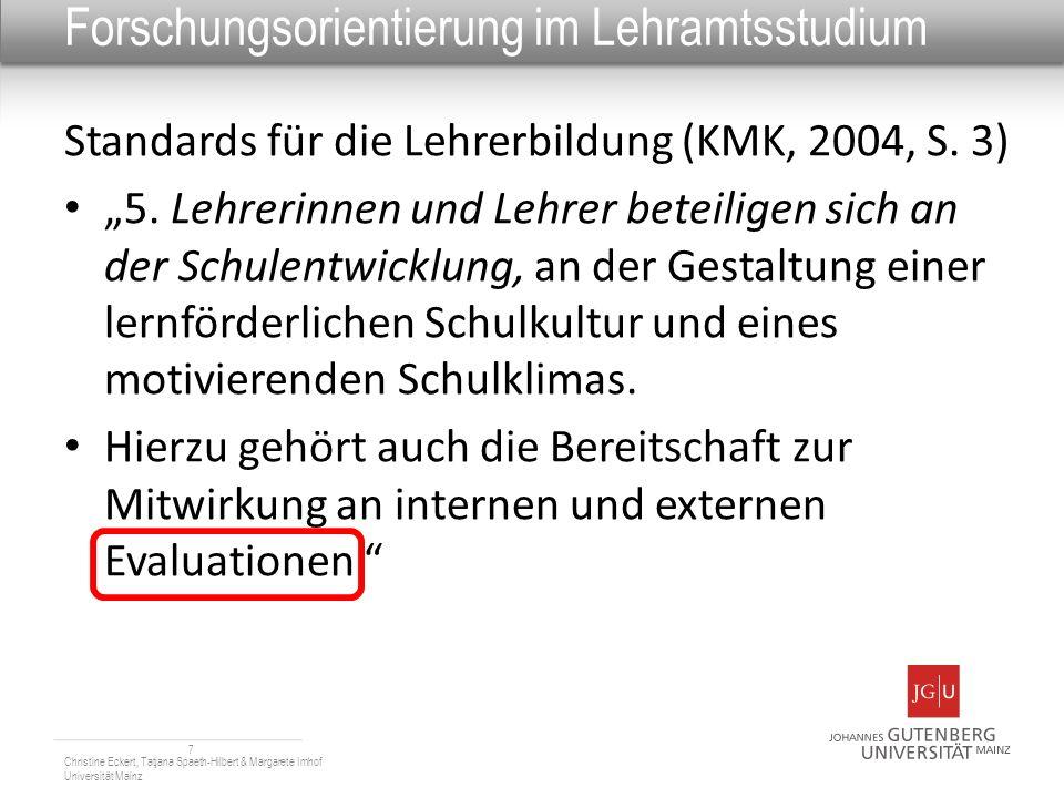 Forschungsorientierung im Lehramtsstudium Standards für die Lehrerbildung (KMK, 2004, S. 3) 5. Lehrerinnen und Lehrer beteiligen sich an der Schulentw