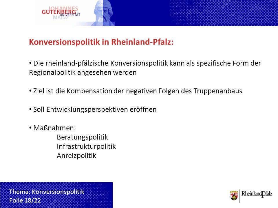 Konversionspolitik in Rheinland-Pfalz: Die rheinland-pfälzische Konversionspolitik kann als spezifische Form der Regionalpolitik angesehen werden Ziel