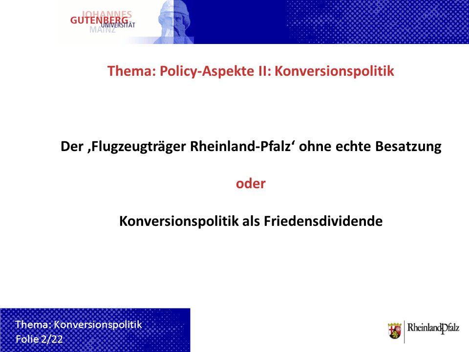 Thema: Policy-Aspekte II: Konversionspolitik Der Flugzeugträger Rheinland-Pfalz ohne echte Besatzung oder Konversionspolitik als Friedensdividende Fol