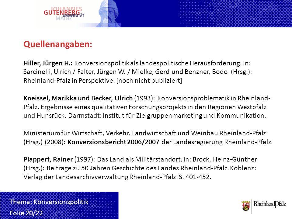 Quellenangaben: Hiller, Jürgen H.: Konversionspolitik als landespolitische Herausforderung. In: Sarcinelli, Ulrich / Falter, Jürgen W. / Mielke, Gerd