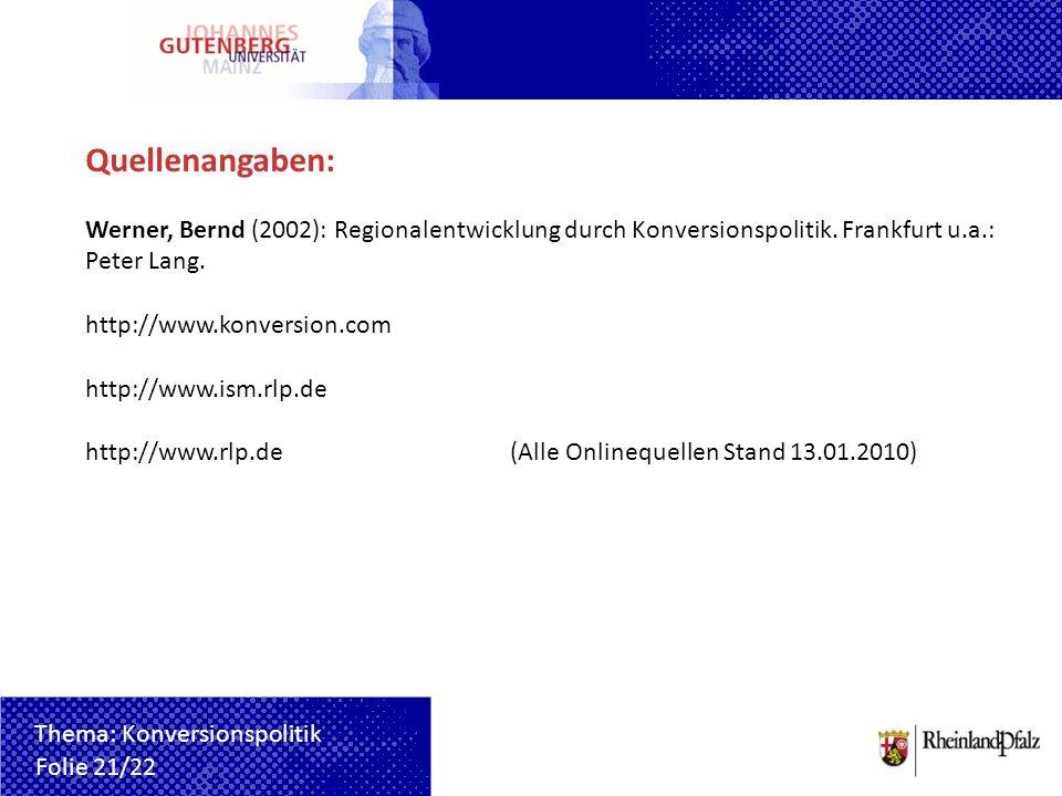 Quellenangaben: Werner, Bernd (2002): Regionalentwicklung durch Konversionspolitik. Frankfurt u.a.: Peter Lang. http://www.konversion.com http://www.i