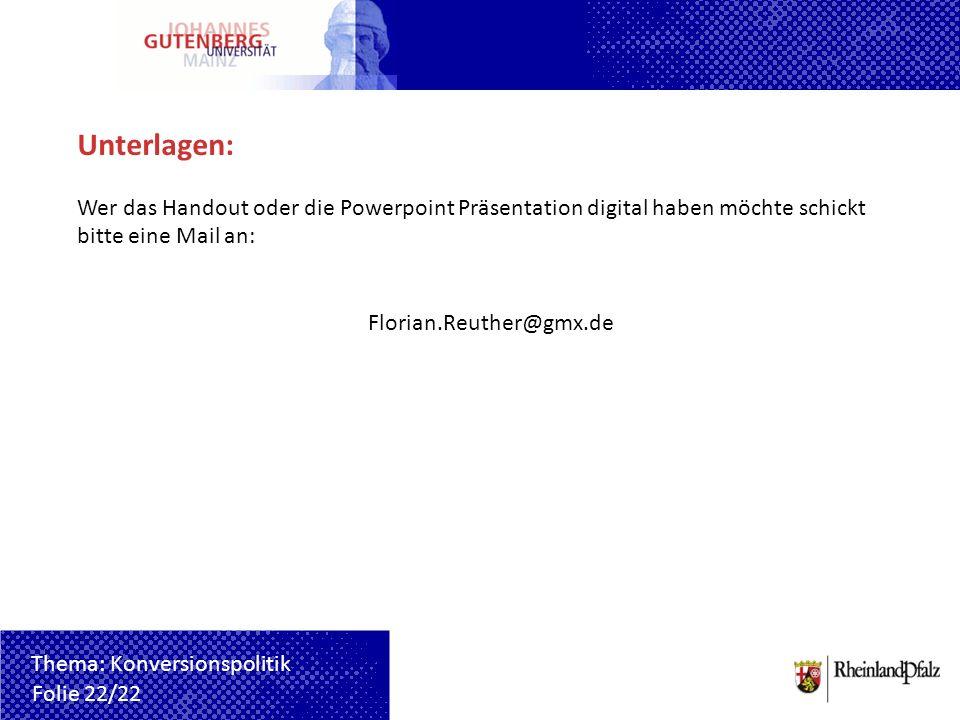 Unterlagen: Wer das Handout oder die Powerpoint Präsentation digital haben möchte schickt bitte eine Mail an: Florian.Reuther@gmx.de Folie 22/22 Thema