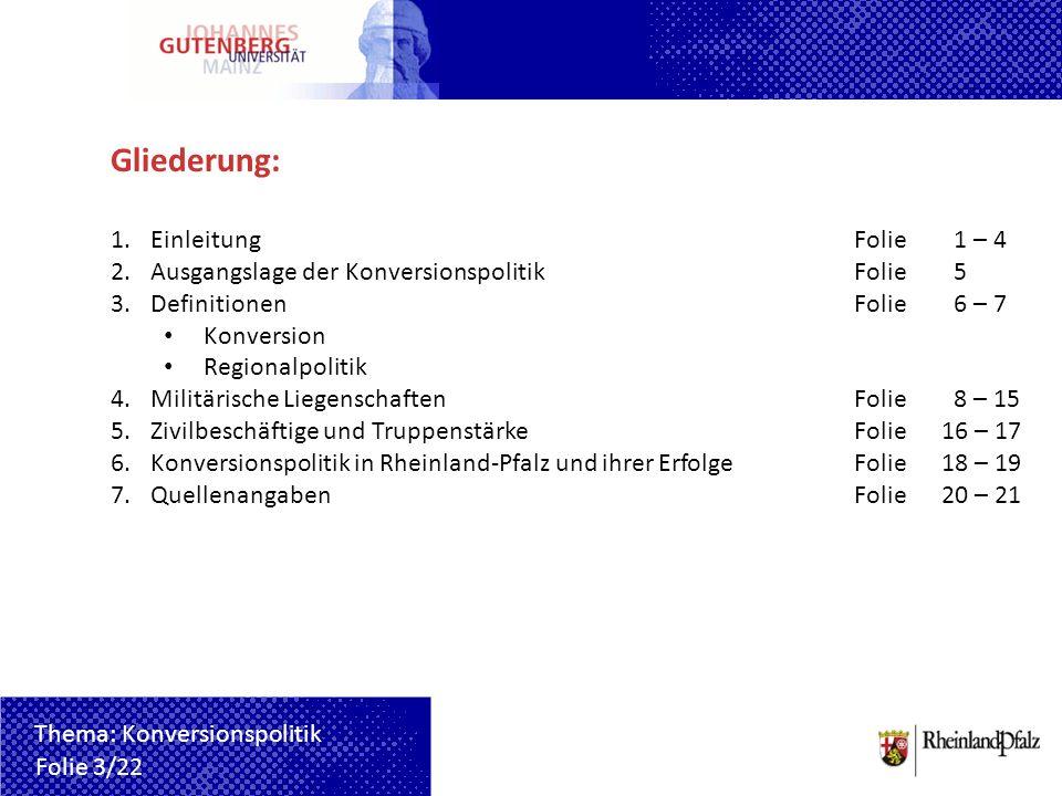 Gliederung: 1.EinleitungFolie 1 – 4 2.Ausgangslage der KonversionspolitikFolie 5 3.Definitionen Folie 6 – 7 Konversion Regionalpolitik 4.Militärische