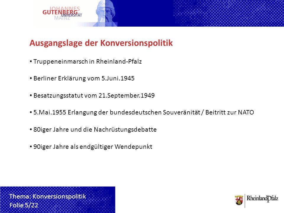 Ausgangslage der Konversionspolitik Truppeneinmarsch in Rheinland-Pfalz Berliner Erklärung vom 5.Juni.1945 Besatzungsstatut vom 21.September.1949 5.Ma