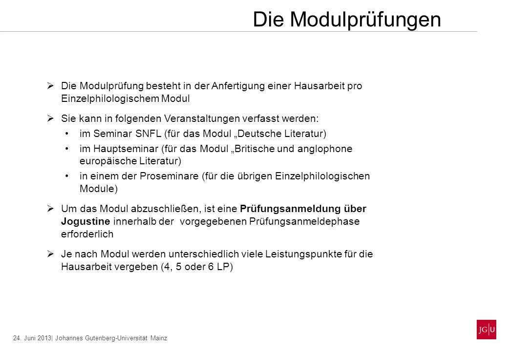 24. Juni 2013| Johannes Gutenberg-Universität Mainz Die Modulprüfung besteht in der Anfertigung einer Hausarbeit pro Einzelphilologischem Modul Sie ka