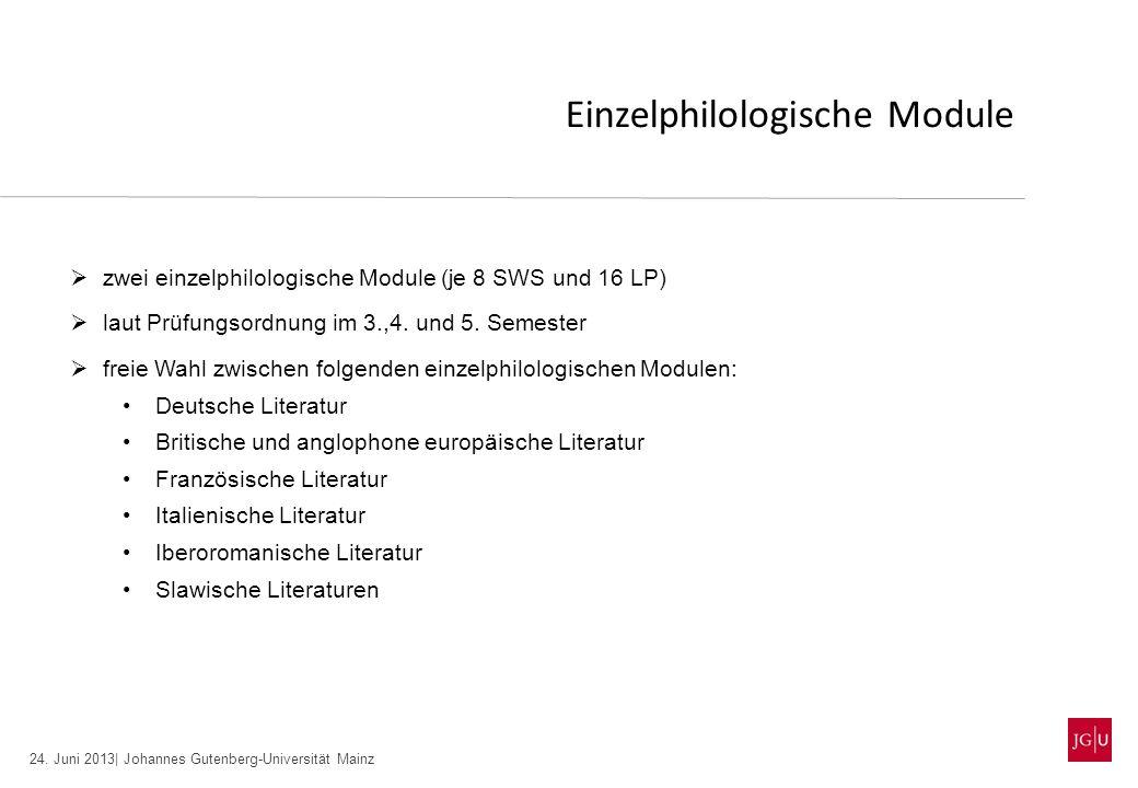 24. Juni 2013| Johannes Gutenberg-Universität Mainz Einzelphilologische Module zwei einzelphilologische Module (je 8 SWS und 16 LP) laut Prüfungsordnu