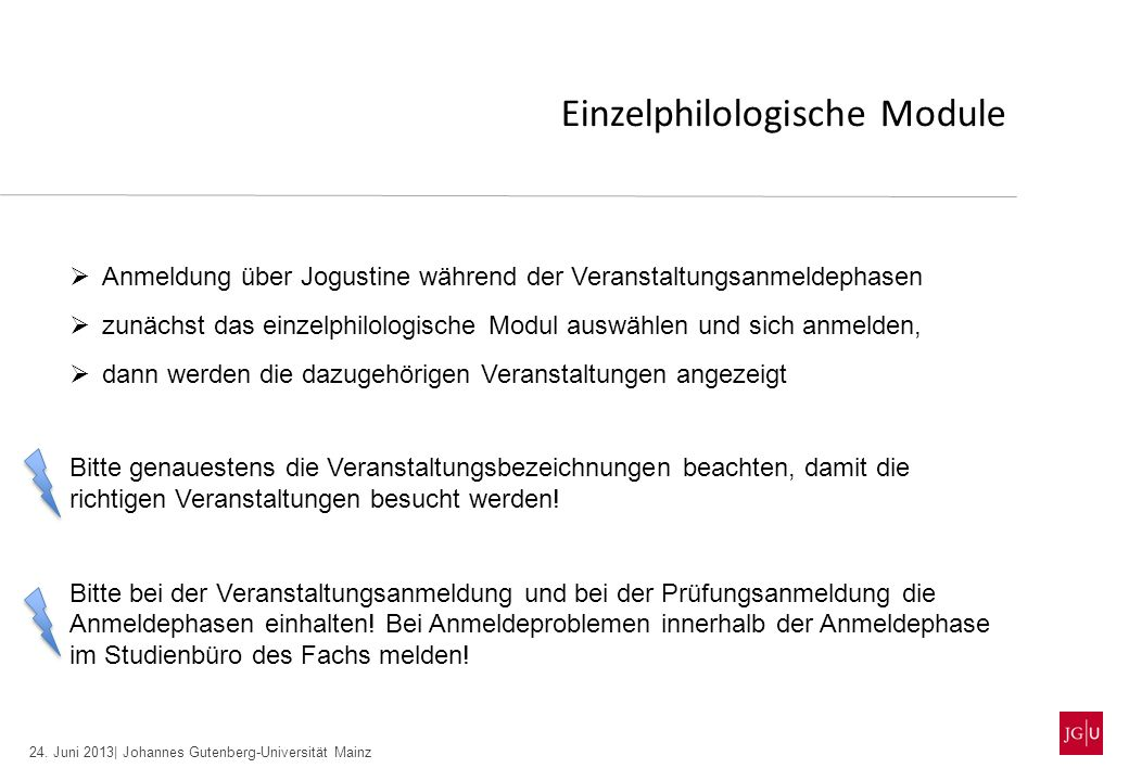 24. Juni 2013| Johannes Gutenberg-Universität Mainz Einzelphilologische Module Anmeldung über Jogustine während der Veranstaltungsanmeldephasen zunäch
