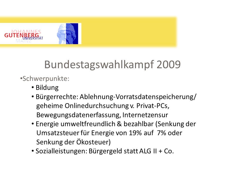Bundestagswahlkampf 2009 Schwerpunkte: Bildung Bürgerrechte: Ablehnung-Vorratsdatenspeicherung/ geheime Onlinedurchsuchung v. Privat-PCs, Bewegungsdat