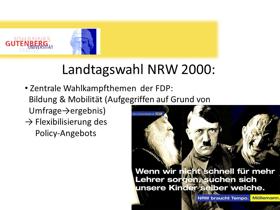 Landtagswahl NRW 2000: Zentrale Wahlkampfthemen der FDP: Bildung & Mobilität (Aufgegriffen auf Grund von Umfrageergebnis) Flexibilisierung des Policy-
