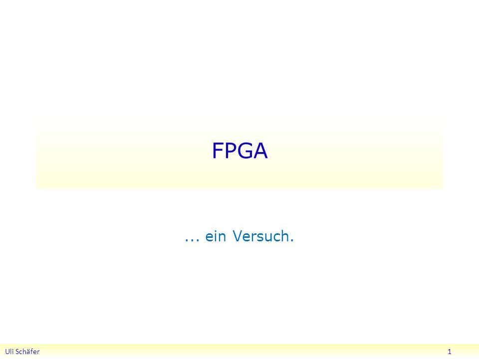 FPGA... ein Versuch. Uli Schäfer 1