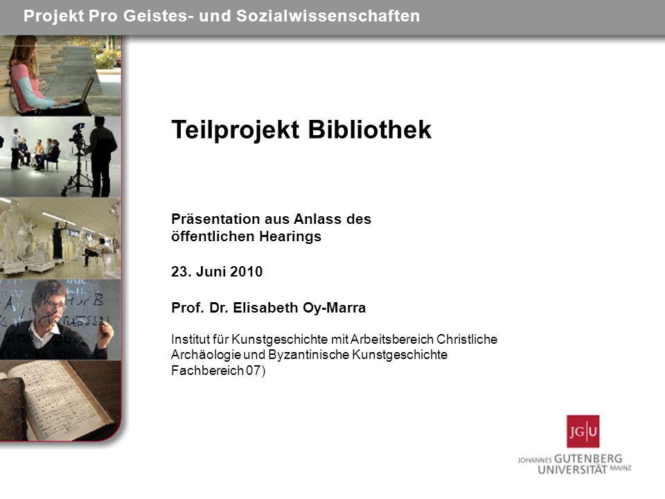 Teilprojekt Bibliothek Präsentation aus Anlass des öffentlichen Hearings 23. Juni 2010 Prof. Dr. Elisabeth Oy-Marra Institut für Kunstgeschichte mit A