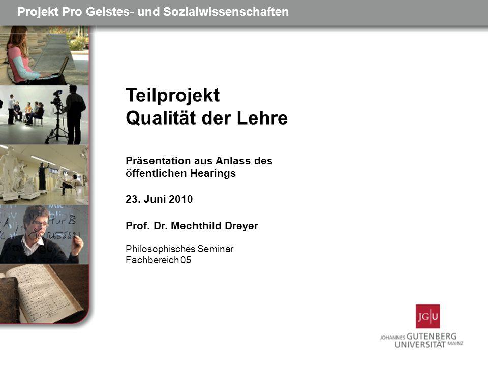 Teilprojekt Qualität der Lehre Projekt Pro Geistes- und Sozialwissenschaften Präsentation aus Anlass des öffentlichen Hearings 23.