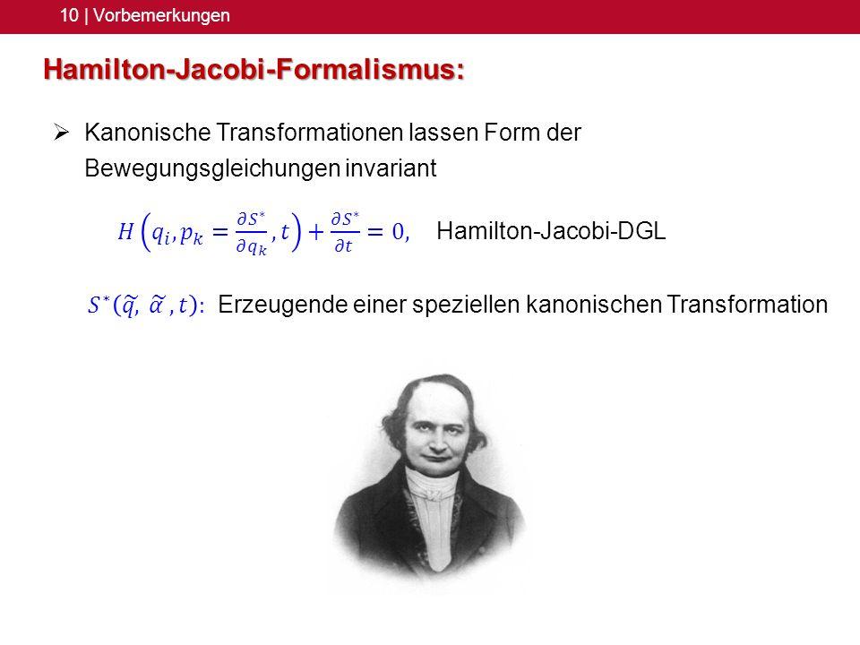 10 | Vorbemerkungen Hamilton-Jacobi-Formalismus: Kanonische Transformationen lassen Form der Bewegungsgleichungen invariant