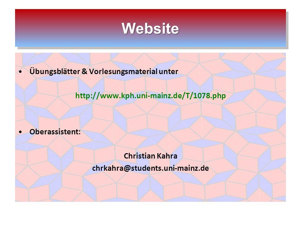 WebsiteWebsite Übungsblätter & Vorlesungsmaterial unter http://www.kph.uni-mainz.de/T/1078.php Oberassistent: Christian Kahra chrkahra@students.uni-mainz.de