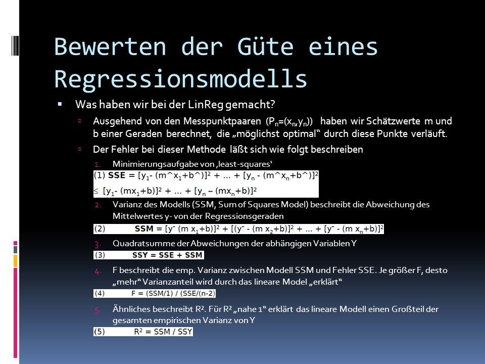 Bewerten der Güte eines Regressionsmodells Was haben wir bei der LinReg gemacht? Ausgehend von den Messpunktpaaren (P n =(x n,y n )) haben wir Schätzw