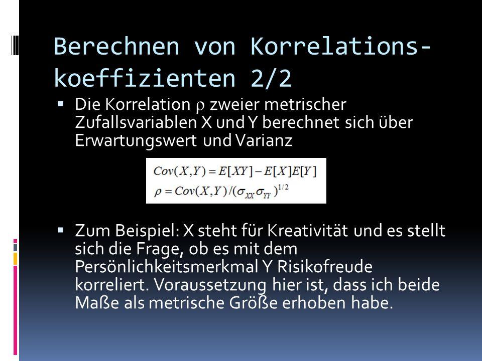 Konvention für Korrelations- koeffizienten Zeichen r als empirischer Korrelationskoffizient Vorzeichen des Koeffizienten Ein negatives Vorzeichen bedeutet, dass Y mit steigendem X fällt -> X ist mit Y negativ korreliert Ein positives Vorzeichen bedeutet, dass Y mit steigendem X steigt -> X ist mit Y positiv korreliert