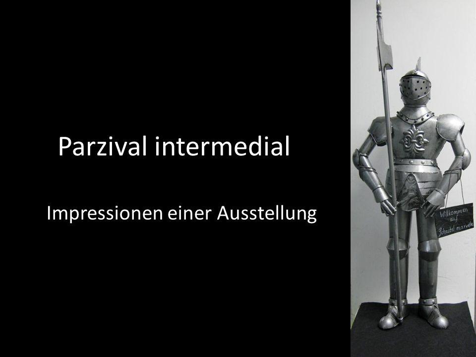 Parzival intermedial Impressionen einer Ausstellung