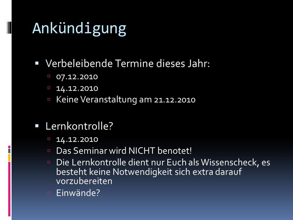 Ankündigung Verbeleibende Termine dieses Jahr: 07.12.2010 14.12.2010 Keine Veranstaltung am 21.12.2010 Lernkontrolle? 14.12.2010 Das Seminar wird NICH