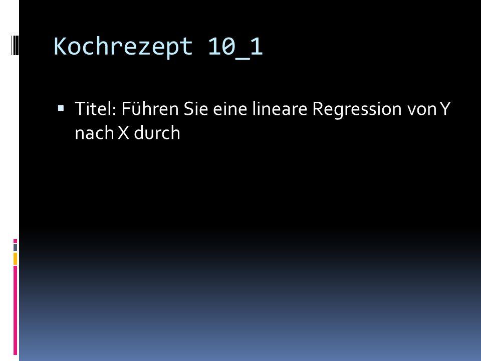 Kochrezept 10_1 Titel: Führen Sie eine lineare Regression von Y nach X durch