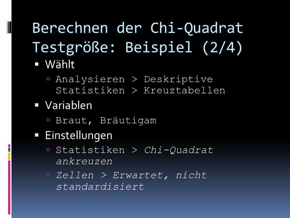 Berechnen der Chi-Quadrat Testgröße: Beispiel (2/4) Wählt Analysieren > Deskriptive Statistiken > Kreuztabellen Variablen Braut, Bräutigam Einstellungen Statistiken > Chi-Quadrat ankreuzen Zellen > Erwartet, nicht standardisiert