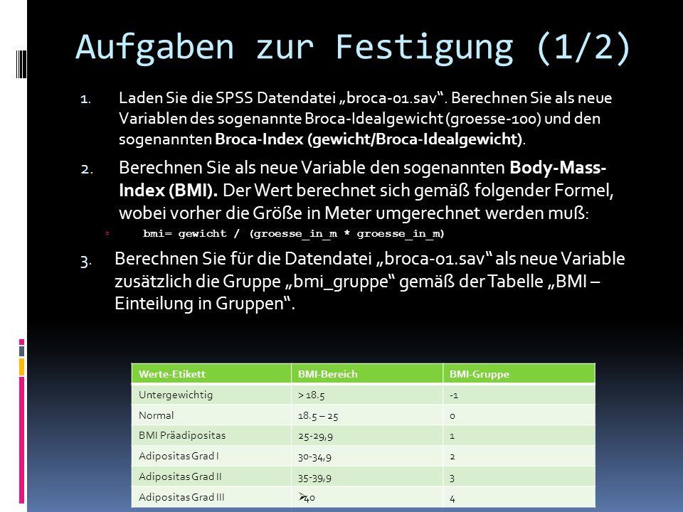 Aufgaben zur Festigung (1/2) 1. Laden Sie die SPSS Datendatei broca-01.sav.