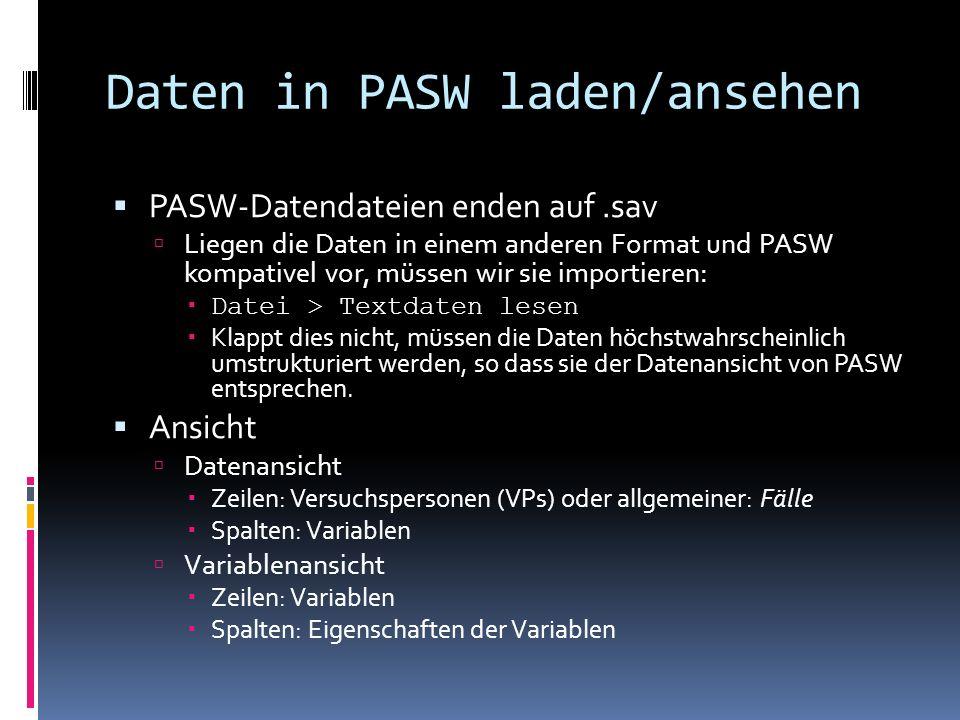 Daten in PASW laden/ansehen PASW-Datendateien enden auf.sav Liegen die Daten in einem anderen Format und PASW kompativel vor, müssen wir sie importier