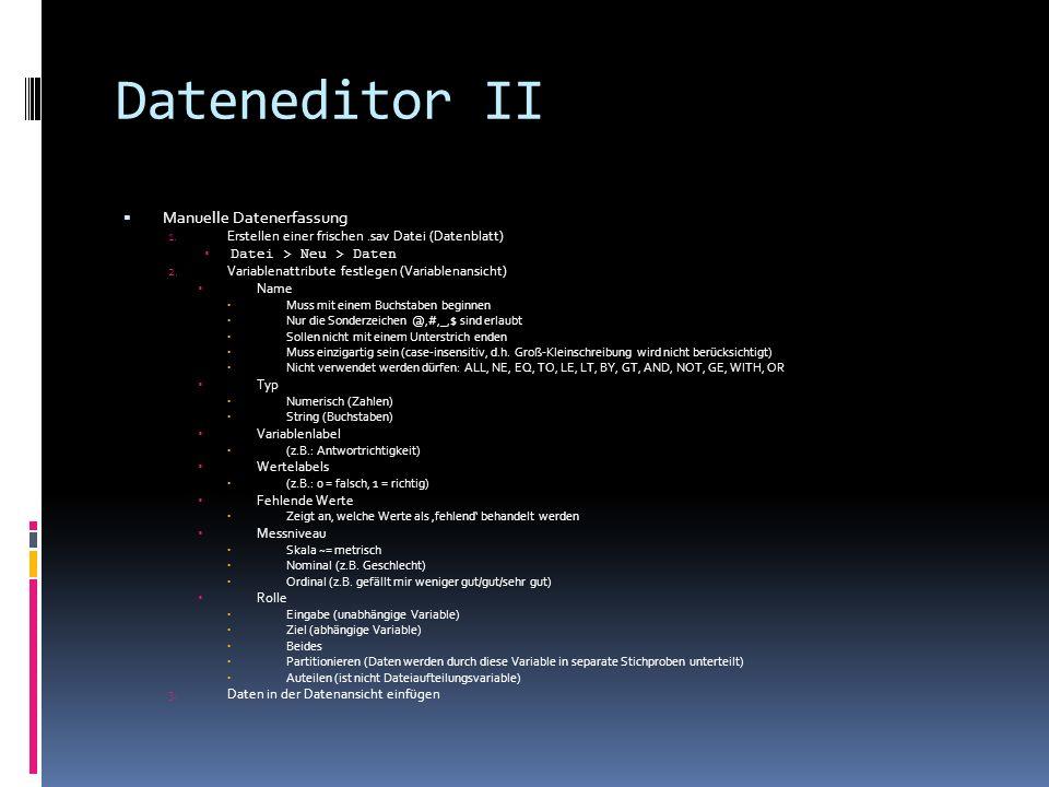 Dateneditor II Manuelle Datenerfassung 1. Erstellen einer frischen.sav Datei (Datenblatt) Datei > Neu > Daten 2. Variablenattribute festlegen (Variabl