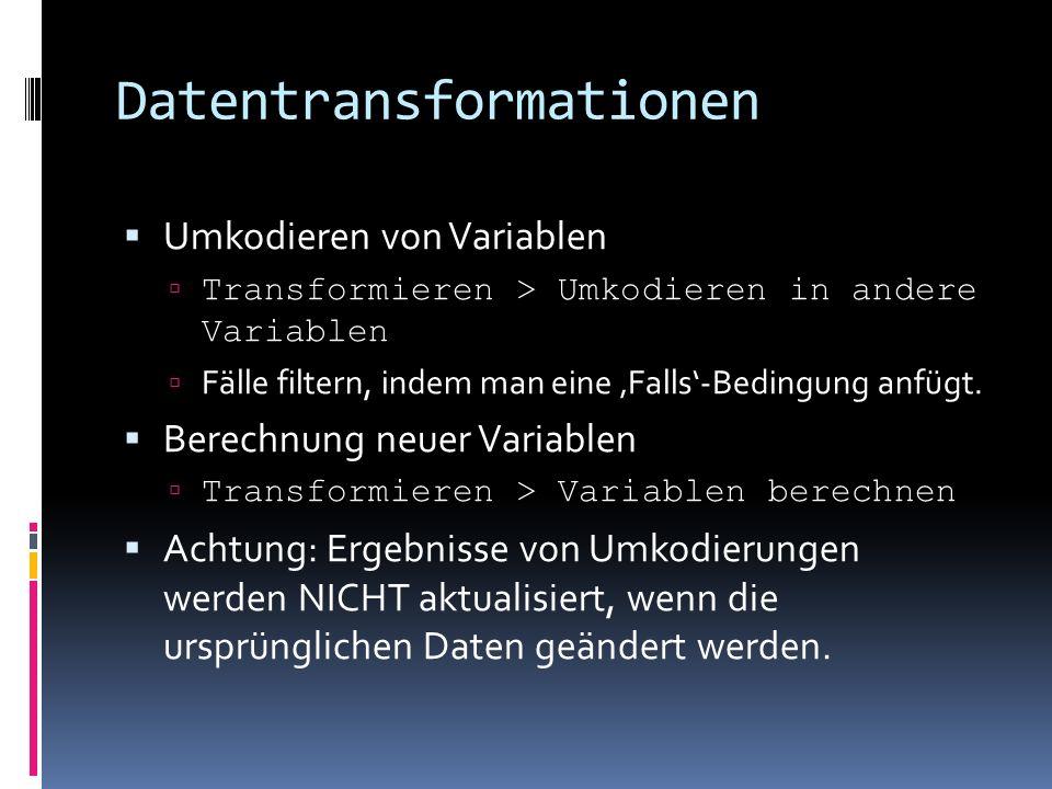 Datentransformationen Umkodieren von Variablen Transformieren > Umkodieren in andere Variablen Fälle filtern, indem man eine Falls-Bedingung anfügt. B