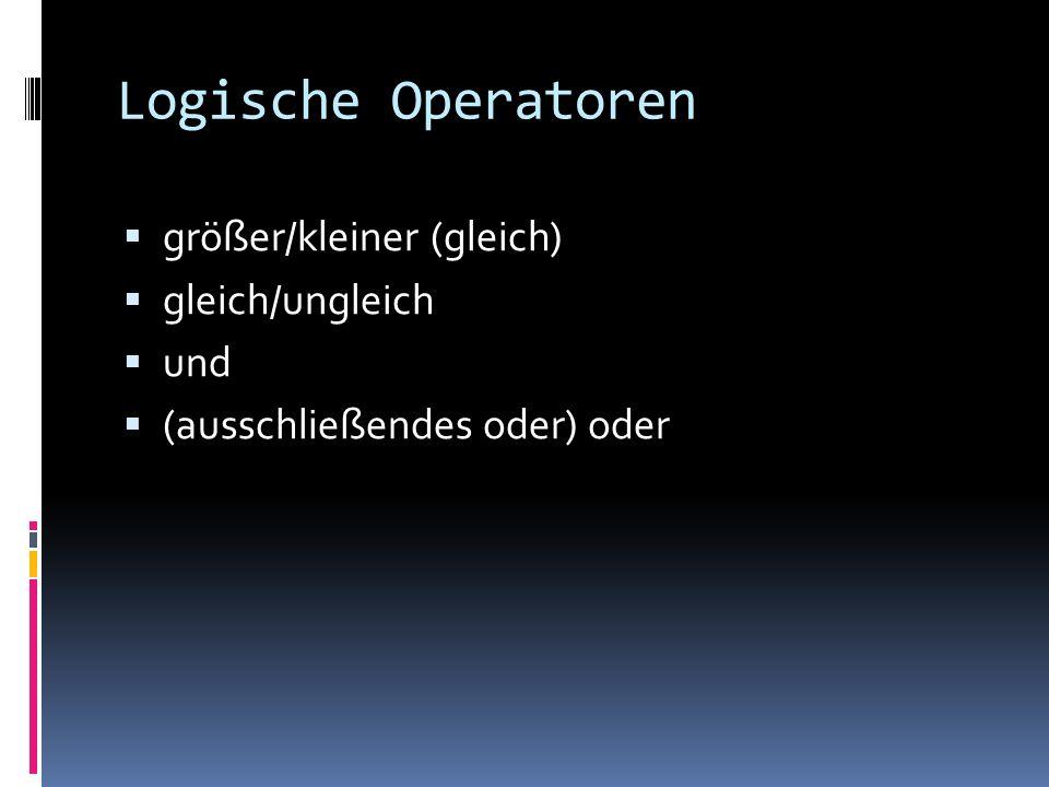 Logische Operatoren größer/kleiner (gleich) gleich/ungleich und (ausschließendes oder) oder