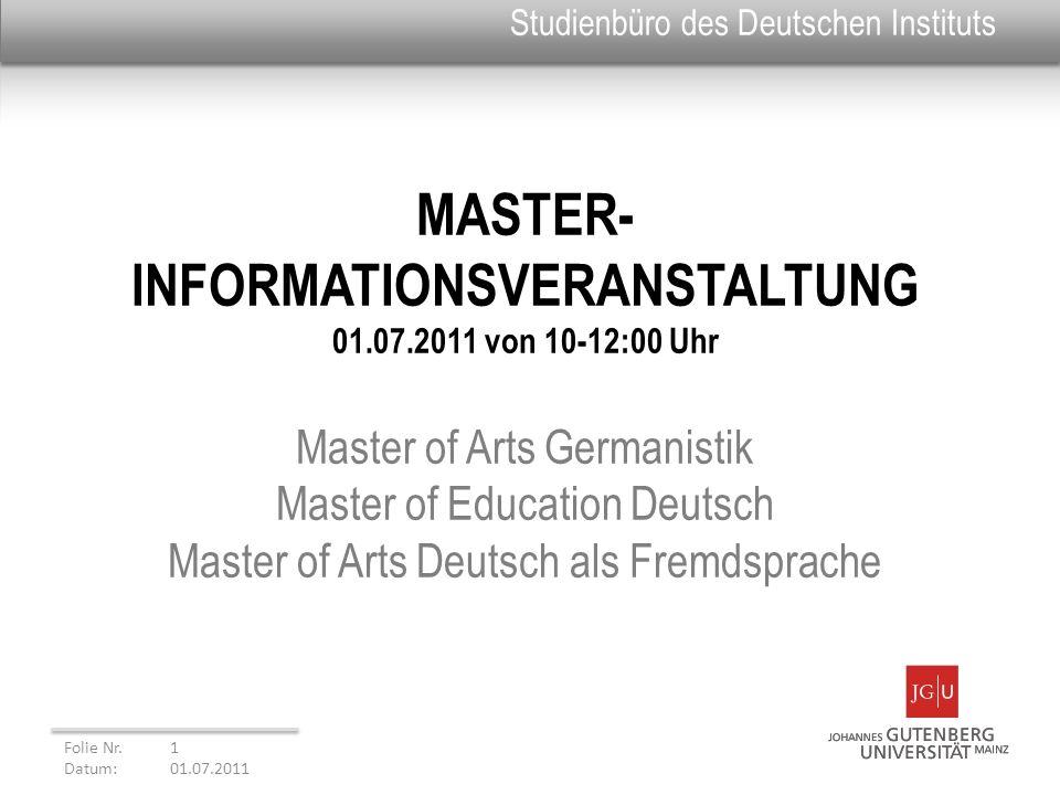 MASTER- INFORMATIONSVERANSTALTUNG 01.07.2011 von 10-12:00 Uhr Master of Arts Germanistik Master of Education Deutsch Master of Arts Deutsch als Fremds