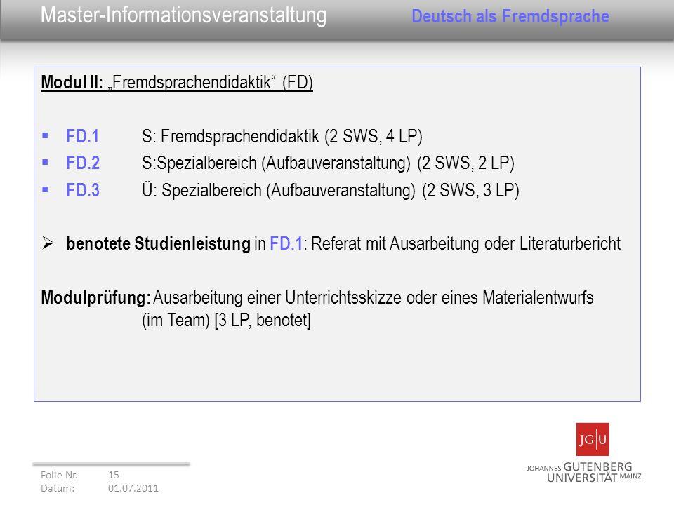 Modul II: Fremdsprachendidaktik (FD) FD.1 S: Fremdsprachendidaktik (2 SWS, 4 LP) FD.2 S:Spezialbereich (Aufbauveranstaltung) (2 SWS, 2 LP) FD.3 Ü: Spe